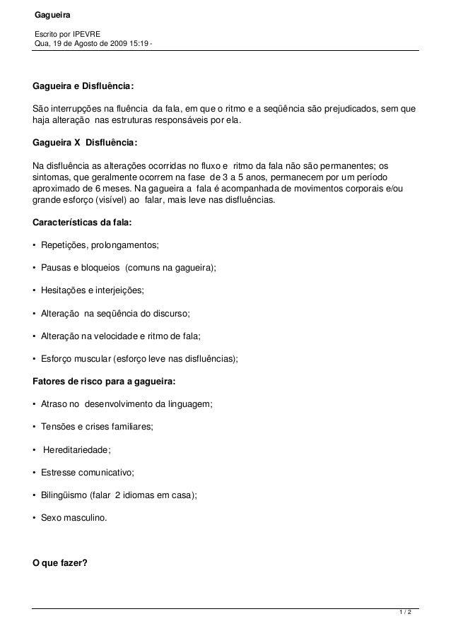 Gagueira Escrito por IPEVRE Qua, 19 de Agosto de 2009 15:19 - Gagueira e Disfluência: São interrupções na fluência da fala...