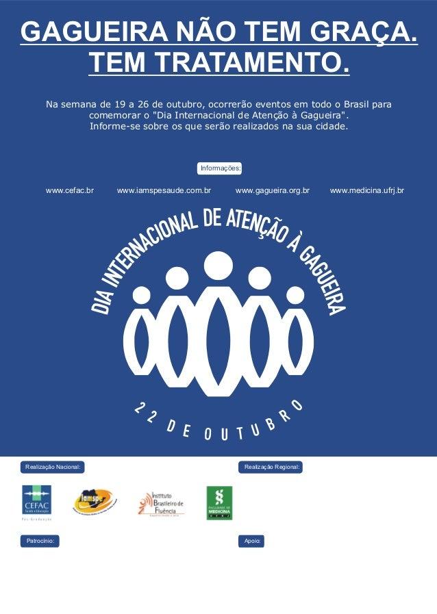 www.iamspesaude.com.br www.gagueira.org.br Realização Nacional: Informações: www.cefac.br www.medicina.ufrj.br GAGUEIRA NÃ...