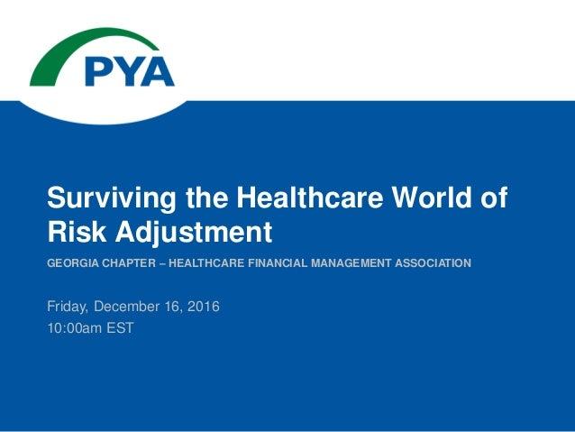 Friday, December 16, 2016 10:00am EST GEORGIA CHAPTER – HEALTHCARE FINANCIAL MANAGEMENT ASSOCIATION Surviving the Healthca...