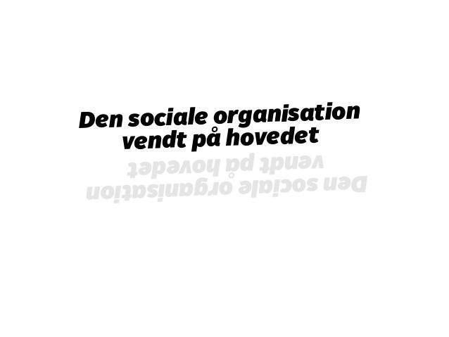 Den sociale organisation  vendt på hovedet  vendt på hovedet  Den sociale organisation