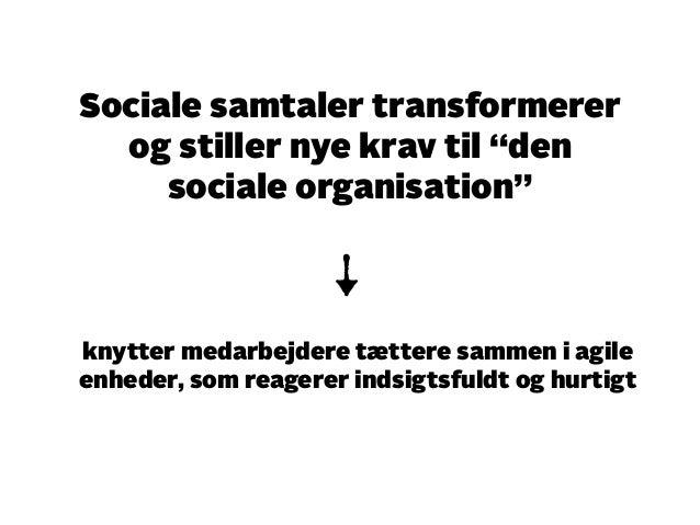 """Sociale samtaler transformerer  og stiller nye krav til """"den  sociale organisation""""  knytter medarbejdere tættere sammen i..."""