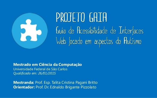Mestrado em Ciência da Computação Universidade Federal de São Carlos Qualificado em: 26/01/2015 Mestranda: Prof. Esp. Tali...