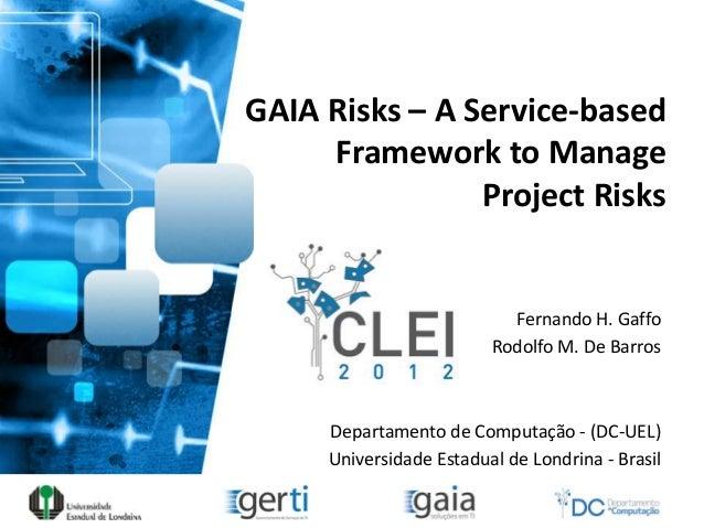 GAIA Risks – A Service-based     Framework to Manage                Project Risks                           Fernando H. Ga...