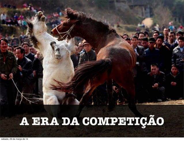 A ERA DA COMPETIÇÃO sábado, 29 de março de 14