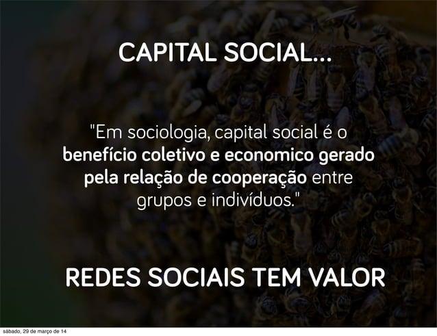 """""""Em sociologia, capital social é o benefício coletivo e economico gerado pela relação de cooperação entre grupos e indivíd..."""