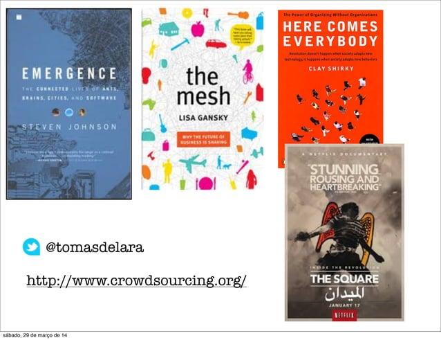 @tomasdelara http://www.crowdsourcing.org/ sábado, 29 de março de 14