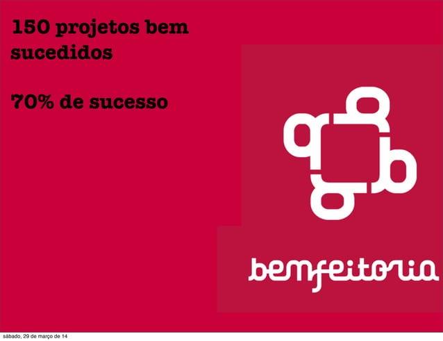 150 projetos bem sucedidos 70% de sucesso sábado, 29 de março de 14