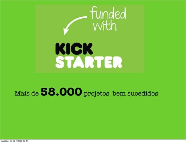 Mais de 58.000projetos bem sucedidos sábado, 29 de março de 14