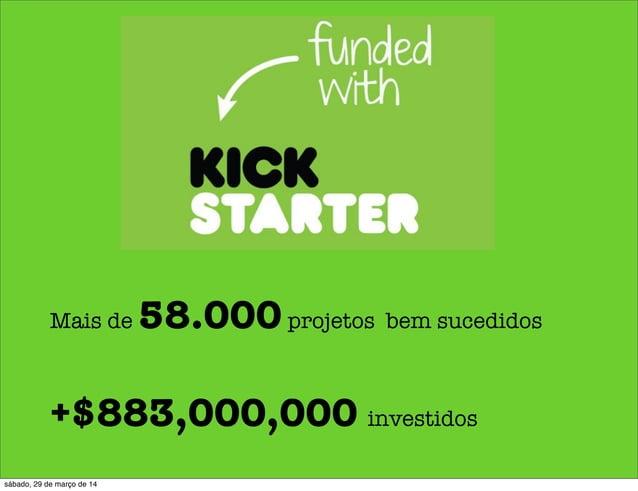 Mais de 58.000projetos bem sucedidos +$883,000,000 investidos sábado, 29 de março de 14