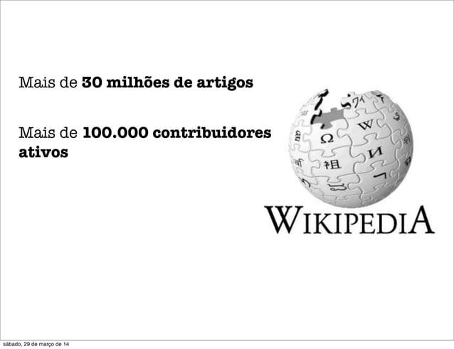 Mais de 30 milhões de artigos Mais de 100.000 contribuidores ativos sábado, 29 de março de 14
