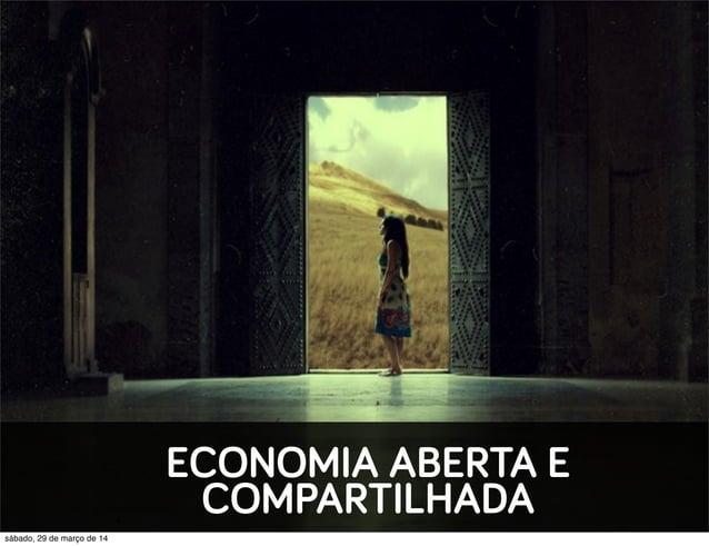 ECONOMIA ABERTA E COMPARTILHADA sábado, 29 de março de 14