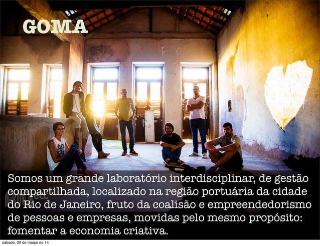 GOMA Somos um grande laboratório interdisciplinar, de gestão compartilhada, localizado na região portuária da cidade do Ri...