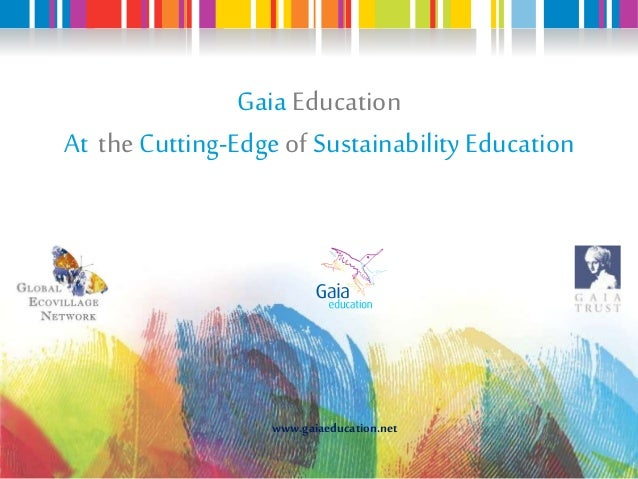 Gaia Education At the Cutting-Edge of Sustainability Education www.gaiaeducation.net