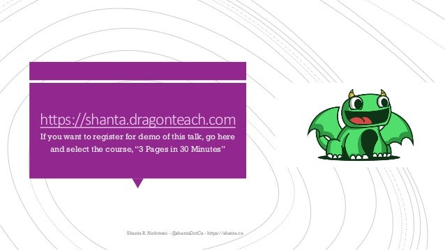 "https://shanta.dragonteach.com If you want to register for demo of this talk, go here and select the course,""3 Pages in 30..."