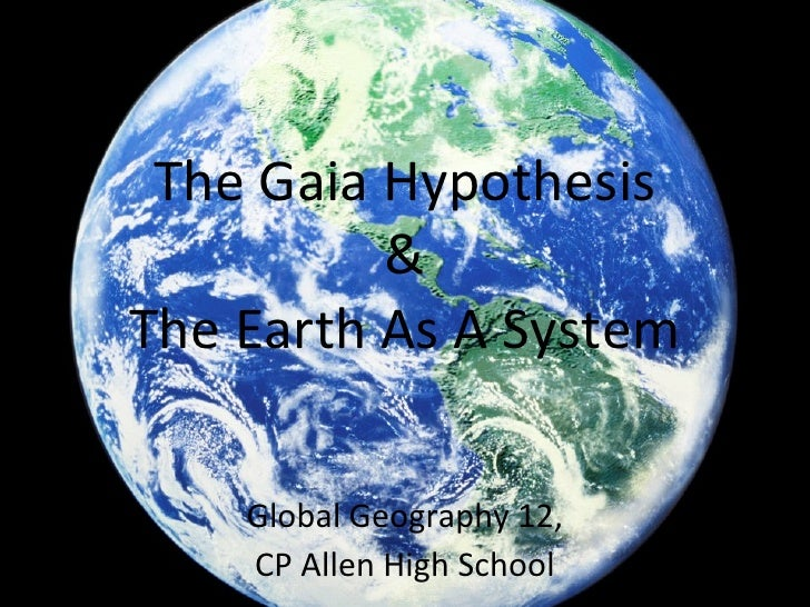 The Gaia Hypothesis & The Earth As A System Global Geography 12, CP Allen High School