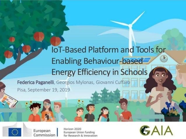 IoT-Based Platform and Tools for Enabling Behaviour-based Energy Efficiency in Schools Federica Paganelli, Georgios Mylona...