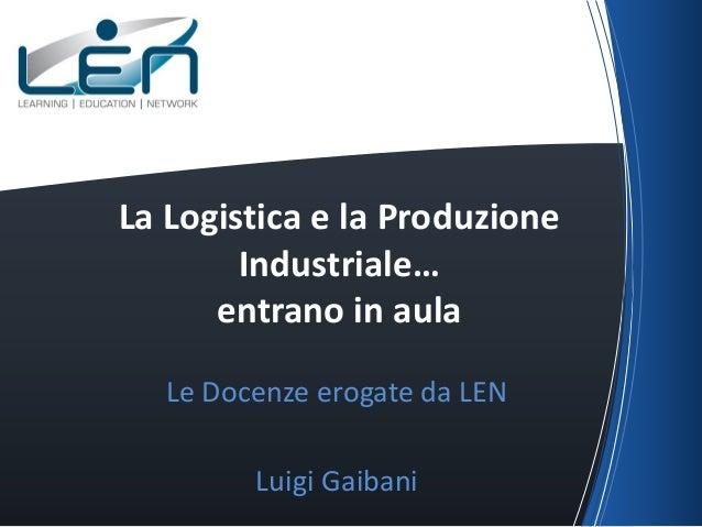 La Logistica e la Produzione Industriale… entrano in aula Le Docenze erogate da LEN Luigi Gaibani