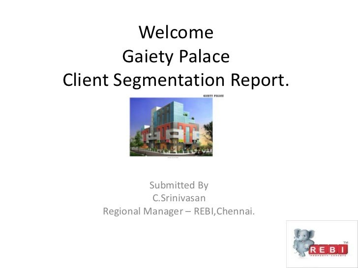 Welcome Gaiety Palace Client Segmentation Report.<br />Submitted By<br />C.Srinivasan<br />Regional Manager – REBI,Chennai...