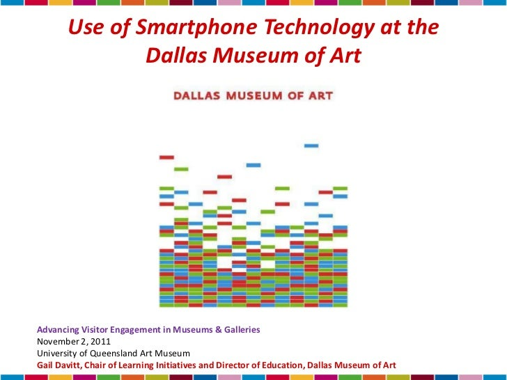 Use of Smartphone Technology at the               Dallas Museum of ArtAdvancing Visitor Engagement in Museums & GalleriesN...