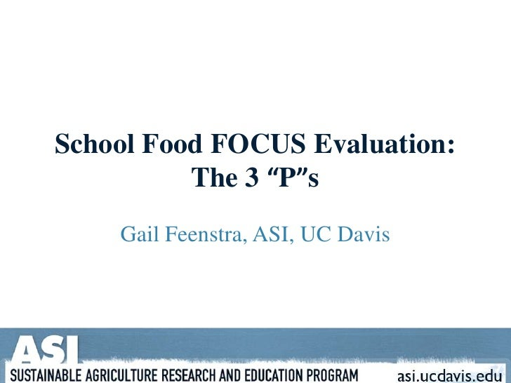 "School Food FOCUS Evaluation: The 3 ""P""s<br />Gail Feenstra, ASI, UC Davis<br />"