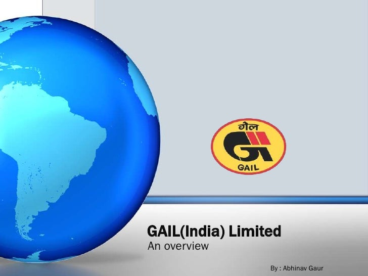 GAIL(India) LimitedAn overview                 By : Abhinav Gaur