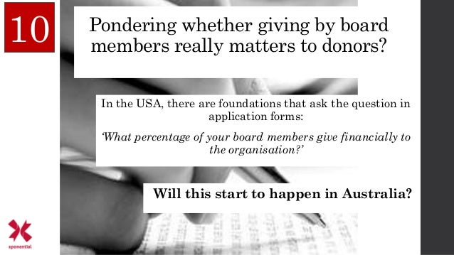 10 Pondering whether giving by board members really matters to donors? In the USA, there are foundations that ask the ques...
