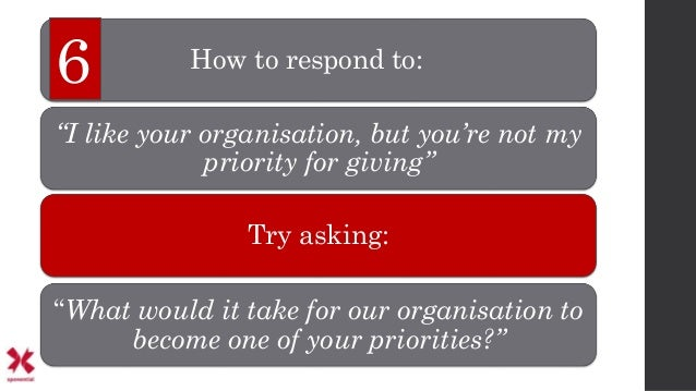 """How to respond to: """"I like your organisation, but you're not my priority for giving"""" Try asking: """"What would it take for o..."""
