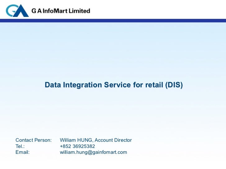 Data Integration Service for retail (DIS)    Contact Person:    William HUNG, Account Director    Tel.:             +852 3...