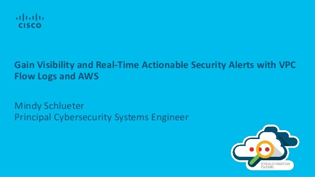 Gain Visibility and Real-Time Actionable Security Alerts with VPC Flow Logs and AWS Mindy Schlueter Principal Cybersecurit...