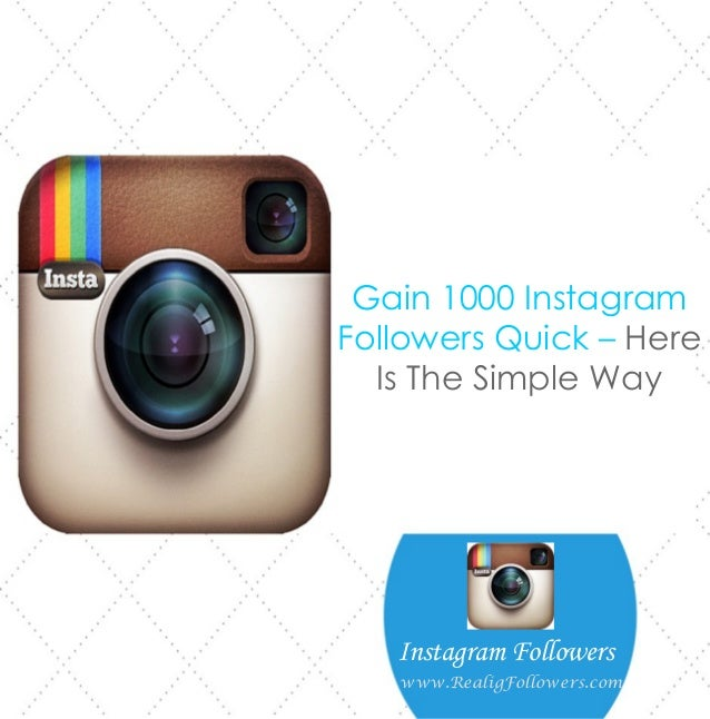 Gain 1000 Instagram Followers Quick – Here Is The Simple Way Instagram Followers www.RealigFollowers.com