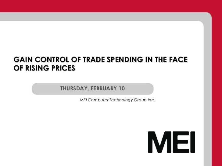 GAIN CONTROL OF TRADE SPENDING IN THE FACEOF RISING PRICES           THURSDAY, FEBRUARY 10                 MEI Computer Te...