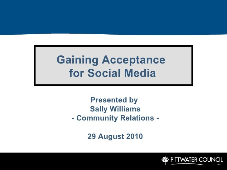 Gaining Acceptance  for Social Media Presented by  Sally Williams - Community Relations - 29 August 2010