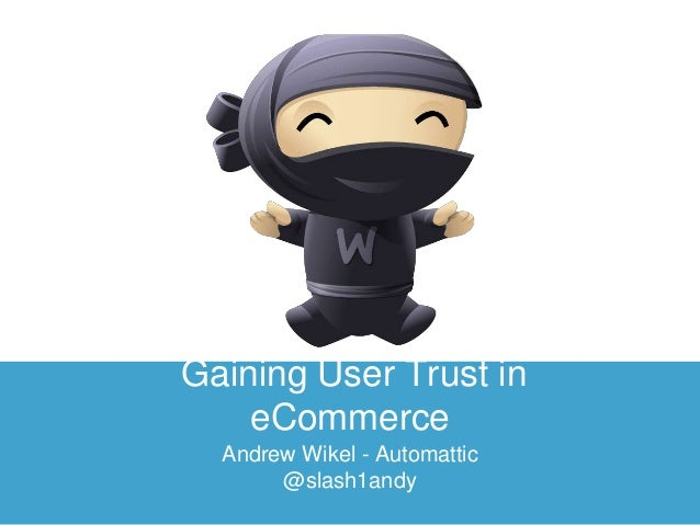 Gaining User Trust in eCommerce Andrew Wikel - Automattic @slash1andy