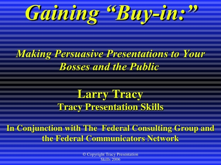 """Gaining """"Buy-in:"""" Making Persuasive Presentations to Your Bosses and the Public  Larry Tracy Tracy Presentation Skills In ..."""