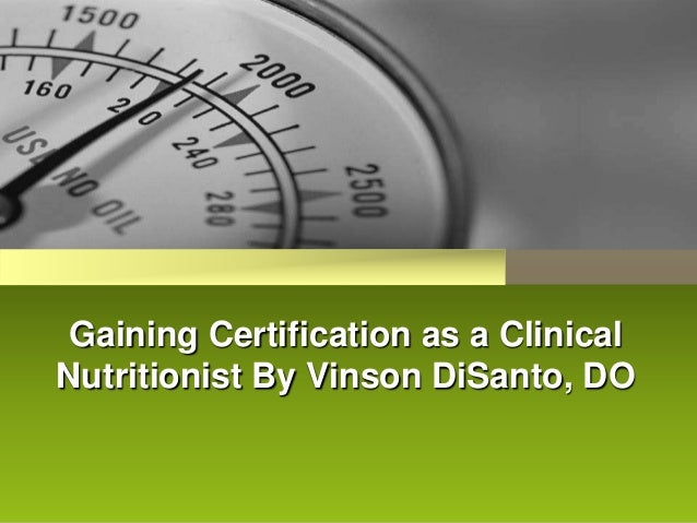 Gaining Certification as a ClinicalNutritionist By Vinson DiSanto, DO