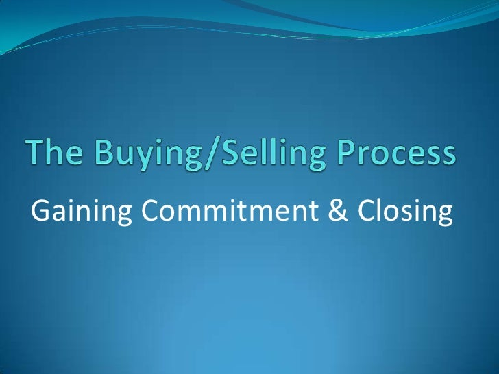 The Buying/Selling Process<br />Gaining Commitment & Closing<br />