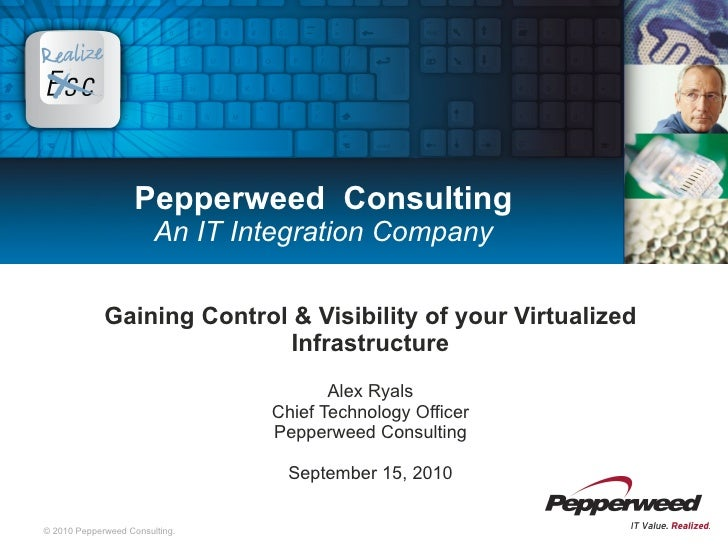 Pepperweed  Consulting An IT Integration Company Gaining Control & Visibility of your Virtualized Infrastructure Alex Ryal...