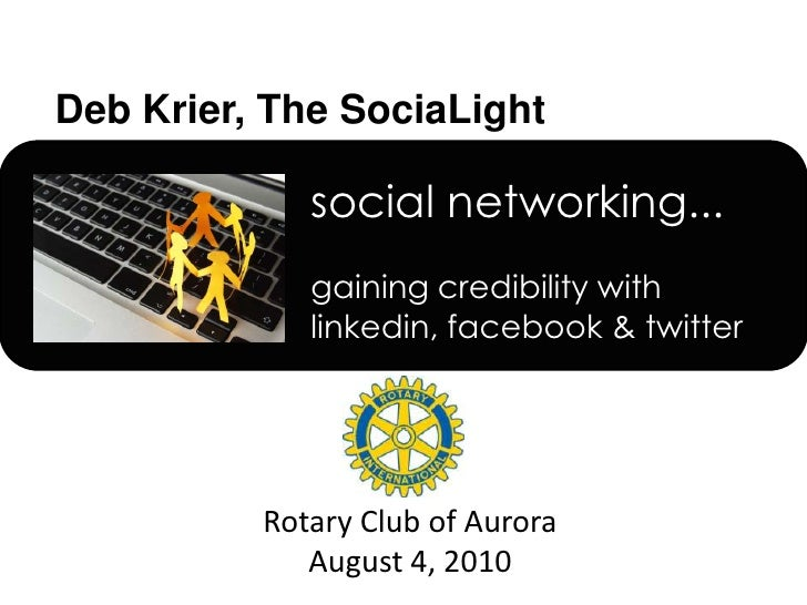 social networking...gaining credibility with linkedin, facebook& twitter<br />Rotary Club of Aurora<br />August 4, 2010<br />