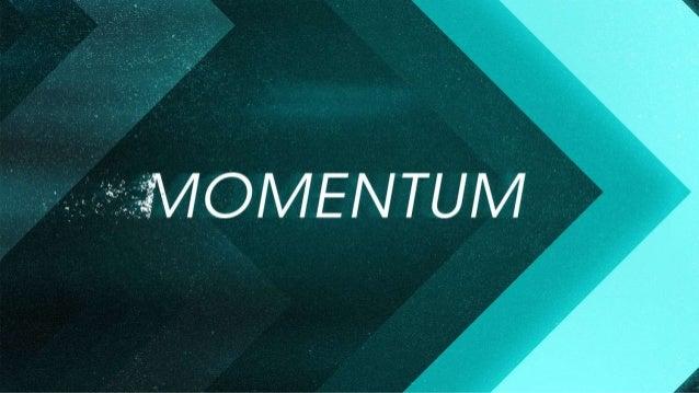 Series Outline • Gaining Momentum • Maintaining Momentum • Directing Momentum