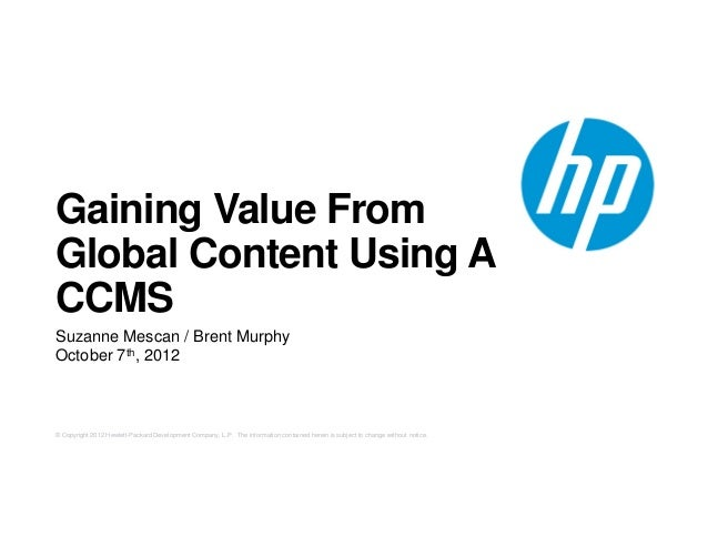 Gaining Value FromGlobal Content Using ACCMSSuzanne Mescan / Brent MurphyOctober 7th, 2012© Copyright 2012 Hewlett-Packard...