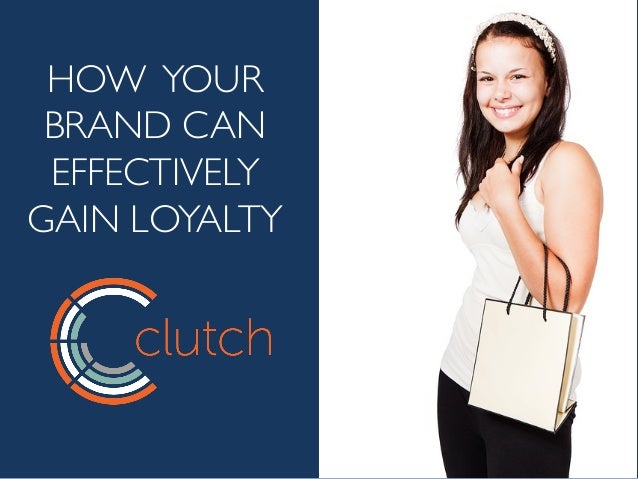HOW YOUR BRAND CAN EFFECTIVELY GAIN LOYALTY