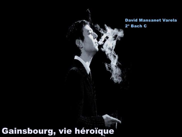 David Mansanet Varela                           2º Bach CGainsbourg, vie héroïque