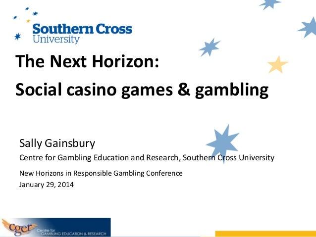 The Next Horizon: Social casino games & gambling Sally Gainsbury Centre for Gambling Education and Research, Southern Cros...