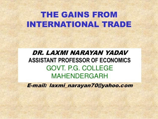 gains and benefits of international trade In economics, gains from trade are the net benefits to economic agents from being allowed an increase in voluntary trading with each other in technical terms, they are the increase of.