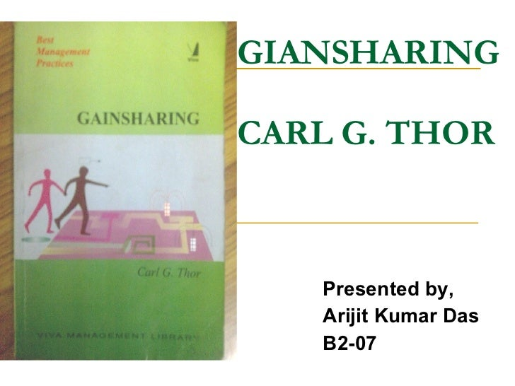 Presented by, Arijit Kumar Das B2-07 GIANSHARING CARL G. THOR