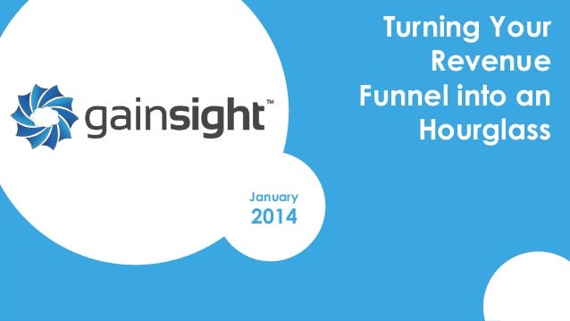 Turning Your Revenue Funnel into an Hourglass January  2014  Gainsight Confidential. 2014 Gainsight, Inc. All rights reser...
