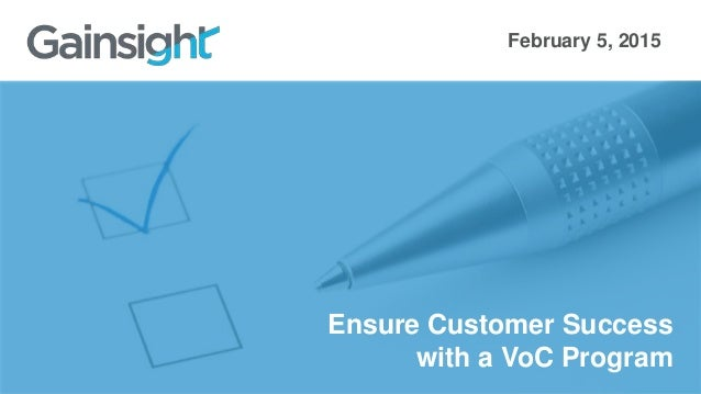 Ensure Customer Success with a VoC Program February 5, 2015