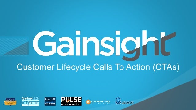 ©2015 Gainsight. All Rights Reserved. Child-like Joy Customer Lifecycle Calls To Action (CTAs)
