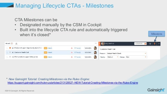 ©2015 Gainsight. All Rights Reserved. Managing Lifecycle CTAs - Milestones CTA Milestones can be • Designated manually by...