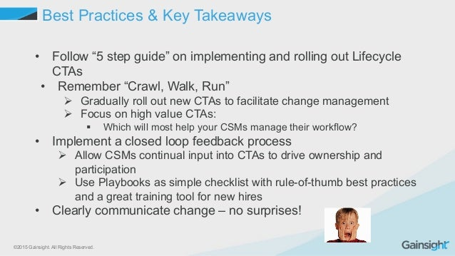 """©2015 Gainsight. All Rights Reserved. Best Practices & Key Takeaways • Follow """"5 step guide"""" on implementing and rolling ..."""